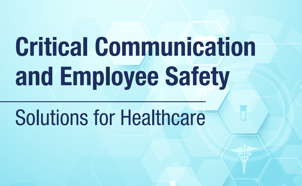 Critical Communication and Employee Safety Solutions for Healthcare