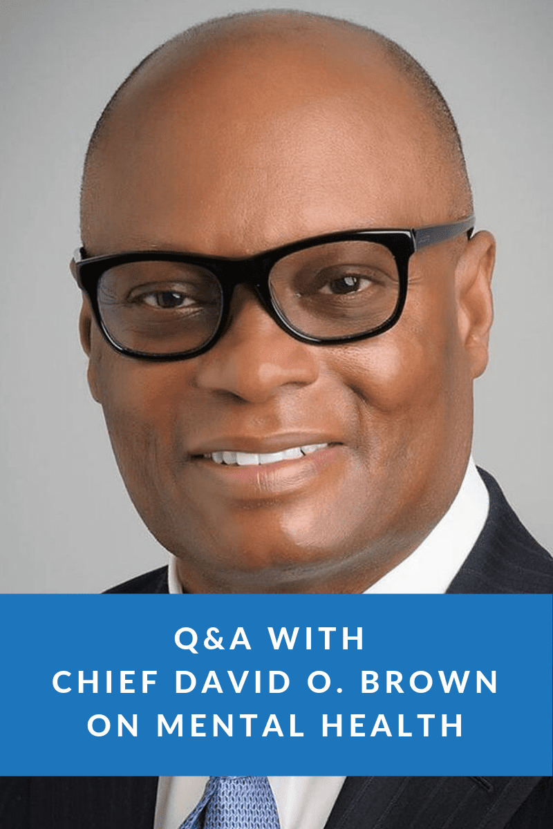 Q&A With Chief David O. Brown on Mental Health