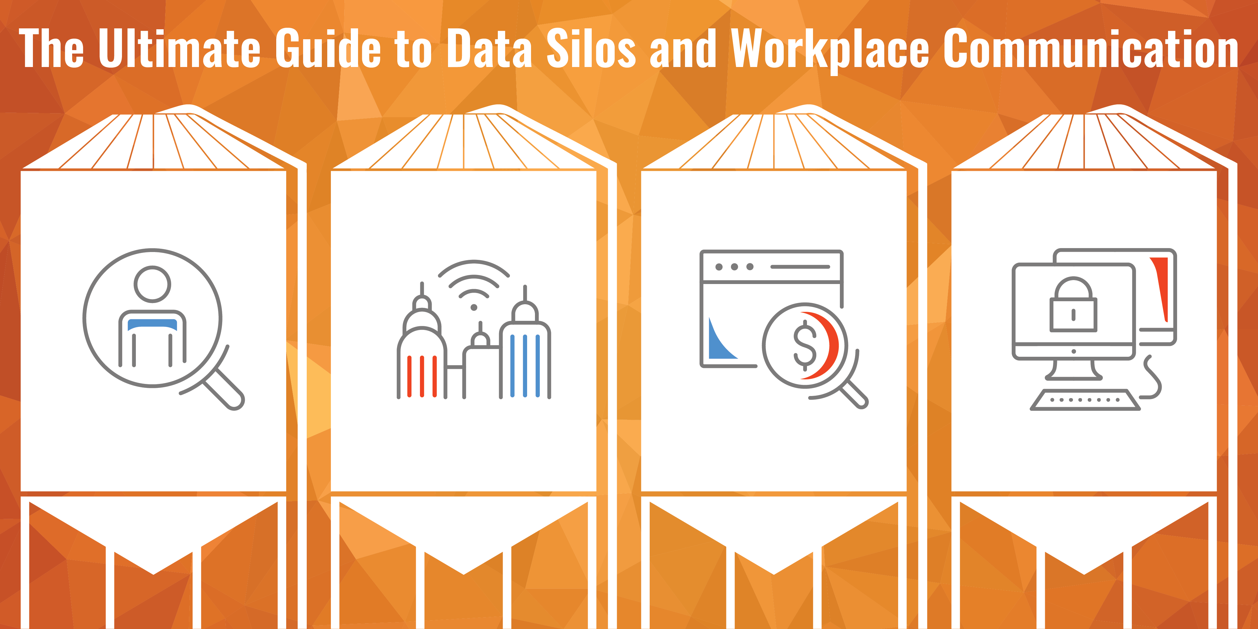 The Ultimate Guide to Data Silos and Workplace Communication